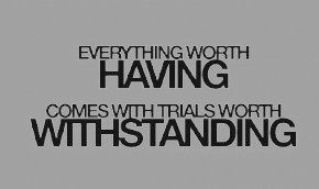 Everything-Worth-Having-Comes-With-Trials-290x1721